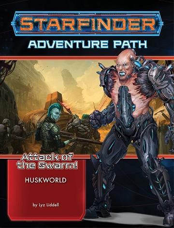 Starfinder Adventure Path: Huskworld (Attack of the Swarm! 3 of 6)