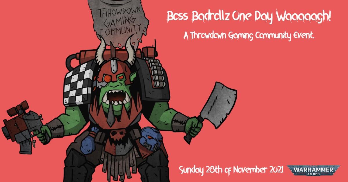Boss Badrollz One Day Waaaaagh 28th of November 2021